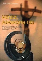 Venez, adorons-le ! prier devant l'eucharistie avec Jean-paul II - Couverture - Format classique