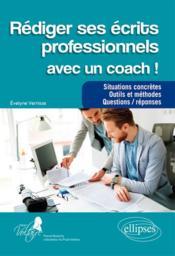 Rédiger ses écrits professionnels avec un coach ; situations concrètes, outils et méthodes, questions / réponses - Couverture - Format classique