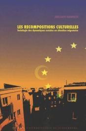 Les recompositions culturelles ; sociologie des dynamiques sociales en situation migratoire - Couverture - Format classique