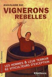 Vignerons rebelles ; les hommes et leurs terroirs - Intérieur - Format classique