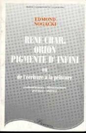 Rene Char, Orion Pigmente D'Infini. Ou De L'Ecriture A La Peinture (E Nluminures, Illustrations, Poe - Couverture - Format classique