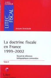 Vente livre :  La doctrine fiscale en france 1999-2002 /tome 2  - Grosclaude Jacq - Jacques Grosclaude