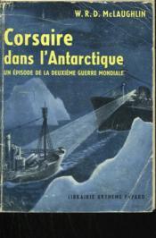 Corsaire Dans L'Antarctique. Un Episode De La Deuxieme Guerre Mondiale. - Couverture - Format classique