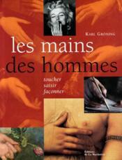 Les mains des hommes ; toucher, saisir, façonner - Couverture - Format classique