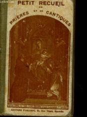 Petit Recueil De Prieres Et De Cantiques Pour Les Catechisme De Premiere Coummunion De Perseverance Et Les Patronages. - Couverture - Format classique