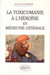 La Toxicomanie A L'Heroine En Medecine Generale - Couverture - Format classique
