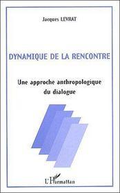 Dynamique De La Rencontre Une Approche Anthropologique - Couverture - Format classique