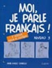 Moi, Je Parle Francais ! Niveau 3 Cahier - Couverture - Format classique