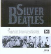 Silver Beatles.1956-1963 L'Histoire Des Beatles...Avant La Naissance Du Mythe - 4ème de couverture - Format classique