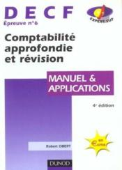 Vente livre :  Decf T.6 ; Comptabilite Approfondie Et Revision ; Manuel Et Applications ; 4e Edition  - Robert Obert