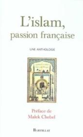 L'islam, passion francaise ; une anthologie - Couverture - Format classique