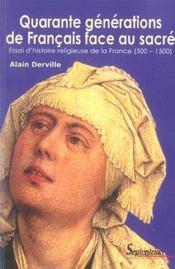 Quarante Generations De Francais Face Au Sacre. Essai D'Histoire Religieuse De La France, 500-1500 - Intérieur - Format classique