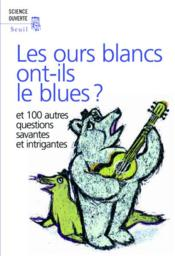 Vente  Les ours blancs ont-ils le blues ? et 100 autres questions savantes et intrigantes  - New Scientist