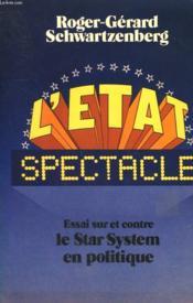 L'Etat Spectacle. Essai Sur Et Contre Le Star System En Politique. - Couverture - Format classique