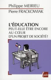 L'éducation peut-elle être encore au coeur d'un projet de société. - Couverture - Format classique