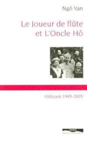 Le Joueur De Flute Et L'Oncle Ho - Vietnam 1945-2005 - Couverture - Format classique