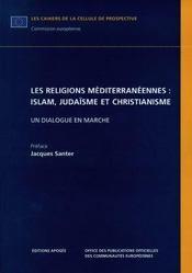 Les religions mediterraneennes : islam, judaïsme et christianisme : un dialogue en marche - Intérieur - Format classique