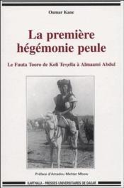 La première hégémonie peule ; le Fuuta Tooro de Koli Tenella à Almaami Abdul - Couverture - Format classique