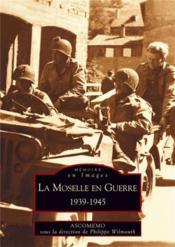La Moselle en guerre ; 1939-1945 - Couverture - Format classique