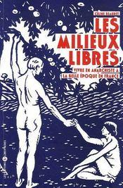 Les milieux libres ; vivre en anarchiste à la belle époque en France - Couverture - Format classique