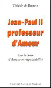 Jean-Paul II professeur d'Amour ; lecture d'Amour et responsabilité de Karol Wojtyla - Couverture - Format classique