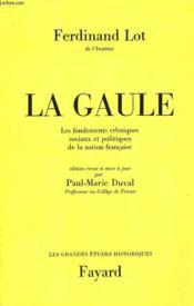 La Gaule. Les Fondements Ethniques Sociaux Et Politiques De La Nation Francaise. - Couverture - Format classique