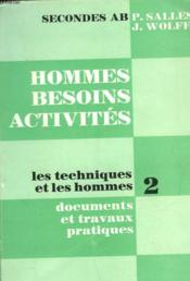 Hommes, Besoins, Activites - I - Les Techniques Et Les Hommes - Tome 2 - Documents Et Travaux Pratiques - Classes De Seconde A B - Couverture - Format classique