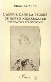 L'amour dans la pensée de Søren Kierkegaard ; pseudonymie et polyonymie - Intérieur - Format classique