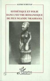 Esthétique et folie dans l'oeuvre romanesque de Pius Ngandu Nkashama - Couverture - Format classique