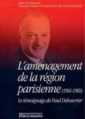 L'Amenagement De La Region Parisienne (1961-1969) Temoignage Paul Delouvrier - Couverture - Format classique
