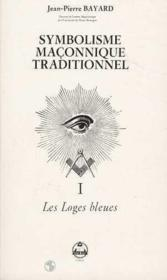 Symbolisme maconnique traditionnel 1 les loges bleues - Couverture - Format classique