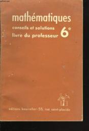 MATHEMATIQUES, CONSEILS ET SOLUTIONS. CLASSE DE 6e, CYCLE D'OBSERVATION. LIVRE DU PROFESSEUR. - Couverture - Format classique