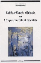Exiles, refugies, deplaces en Afrique centrale et orientale - Couverture - Format classique