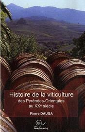 Histoire De La Viticulture Des Pyrenees-Orientales Au Xxe Siecle - Couverture - Format classique