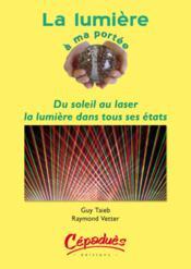 La lumiere a ma portee ; du soleil au laser, la lumiere dans tous ses etats - Couverture - Format classique