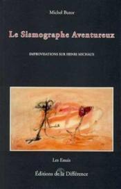 Le sismographe aventureux - improvisations sur henri michaux - Couverture - Format classique