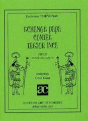 Echange Papa Contre Tresor Inca ; Piece Pour Enfants - Couverture - Format classique