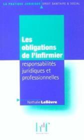 Les Obligations De L'Infirmier ; Responsabilites Juridiques Et Professionnelles - Couverture - Format classique