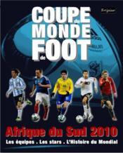Coupe du monde de foot ; Afrique du sud 2010 ; les equipes, les stars, l'histoire du mondial
