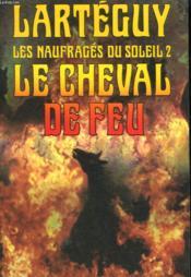 Les Naufrages Du Soleil Tome 2 : Le Cheval De Feu. - Couverture - Format classique