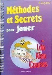 Méthodes et secrets pour jouer au loto, keno, courses - Couverture - Format classique
