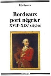Bordeaux port négrier, XVIIe-XIXe siècles - Couverture - Format classique