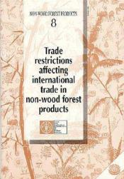 Trade restrictions affecting international trade in non-wood forest products ; non-wood forest products n.8 - Couverture - Format classique