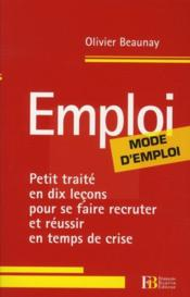 Vente livre :  Emploi ; mode d'emploi  - Beaunay Olivier - Olivier Beaunay