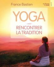 Vente livre :  Yoga ; rencontrer la tradition  - France Bastien