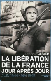 La libération de la France ; jour après jour ; juin 1944-mai 1945 - Couverture - Format classique
