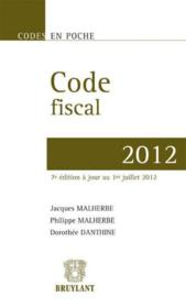 Vente  Code fiscal 2012 (7e édition)  - Jacques Malherbe - Dorothee Danthine - Philippe Malherbe