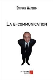 Vente livre :  La e-communication  - Stephan Watbled
