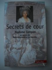 SECRETS DE COUR ( Mme Campan au service de Marie Antoinette et Napoléon ) - Couverture - Format classique