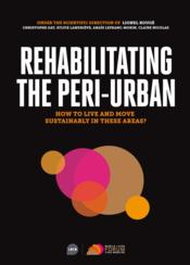 Vente livre :  Rehabiliting the peri-urban ; how to live and move sustainably in these areas ?  - Collectif